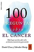 100 preguntas sobre el cáncer : todo lo que necesitas saber sobre su historia, tratamiento y prevención