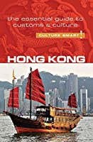 Culture Smart! Hong Kong: The Essential Guide to Customs & Culture