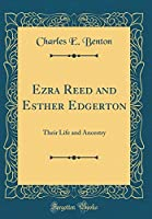Ezra Reed and Esther Edgerton: Their Life and Ancestry (Classic Reprint)