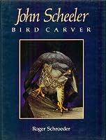 John Scheeler: Bird Carver