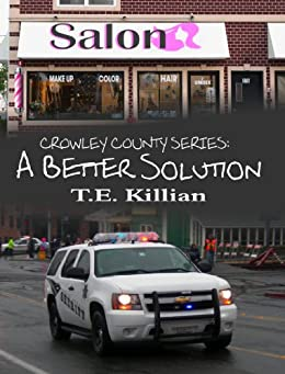 A Better Solution (Crowley County Series Book 2) by [Killian, T. E.]