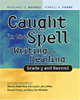 Caught in the Spell of Writing And Reading: Grade 3 And Beyond