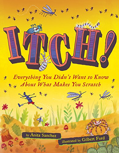Itch!: Everything You Didn't Want to Know About What Makes You Scratch