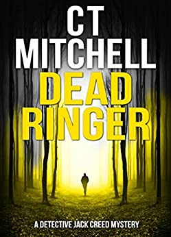 DEAD RINGER: A Detective Jack Creed Mystery (Detective Jack Creed Murder Mystery Books Series Book 2) by [Mitchell, C T]