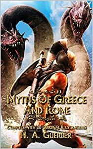 Myths of Greece and Rome: Complete With 80 Original Illustrations (English Edition)