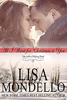 All I Want for Christmas is You: Holiday Romance Novel (Fate with a Helping Hand Book 1) by [Mondello, Lisa]