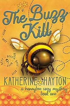 The Buzz Kill (A Honeybee Cozy Mystery Book 1) by [Hayton, Katherine]