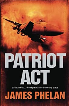 Patriot Act: A Lachlan Fox Thriller by [Phelan, James]