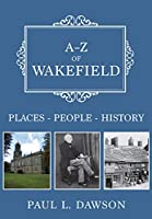 A-z of Wakefield: Places-people-history