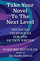 Take Your Novel to the Next Level: Advanced Techniques for the Fiction Writer