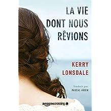 La Vie dont nous rêvions (French Edition)