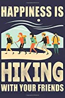 Happiness is Hiking with Your Friends: Hiking or Camping Notebook, Diary or Journal