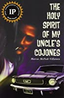 The Holy Spirit of My Uncle's Cojones: A Novel