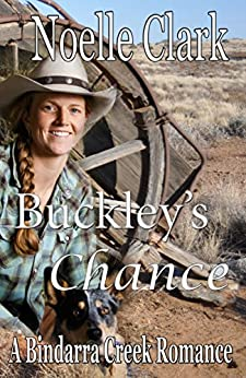 Buckley's Chance: A Bindarra Creek Romance by [Clark, Noelle]