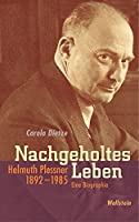 Nachgeholtes Leben: Helmuth Plessner 1892-1985. Eine Biographie