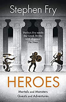 Heroes: Mortals and Monsters, Quests and Adventures (The Mythos Volumes) by [Fry, Stephen]