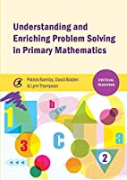 Understanding and Enriching Problem Solving in Primary Mathematics (Critical Teaching)