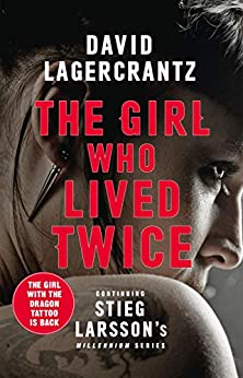 The Girl Who Lived Twice: A New Dragon Tattoo Story (a Dragon Tattoo story Book 6) by [Lagercrantz, David]
