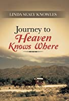 Journey to Heaven Knows Where