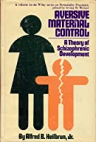 Aversive Maternal Control: Theory of Schizophrenic Development