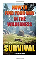 Survival: How to Find Your Way in the Wilderness