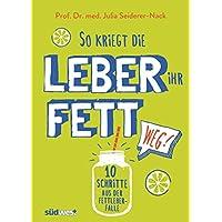 So kriegt die Leber ihr Fett weg!: 10 Schritte aus der Fettleber-Falle (German Edition)