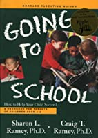 Going to School: How to Help Your Child Succeed : A Handbook for Parents of Children Ages 3-8 (Goddard Parenting Guides)