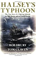 Halsey's Typhoon: The True Story of a Fighting Admiral, an Epic Storm, and an Untold Rescue