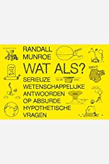 Wat als?: serieuze wetenschappelijke antwoorden op absurde hypothetische vragen Paperback