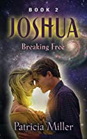 Joshua: Breaking Free (Joshua Trilogy)