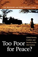 Too Poor for Peace?: Global Poverty, Conflict, and Security in the 21st Century