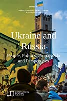 Ukraine and Russia: People, Politics, Propaganda and Perspectives (E-IR Edited Collections)