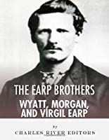 The Earp Brothers: Wyatt, Virgil and Morgan Earp
