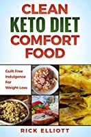 Clean Keto Diet Comfort Food: Guilt Free Indulgence For Weight Loss