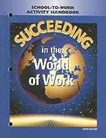 Succeeding in the World of Work: School-To-Work Activity Handbook