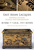 East Asian Lacquer: Material Culture, Science and Conservation