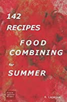 142 Recipes - Food Combining For Summer (Food Combining Cookbooks 3)