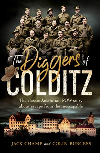 The Diggers of Colditz: The classic Australian POW story about escape from the impossible (English Edition)