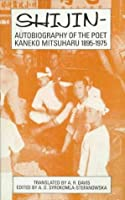 Shijin: Autobiography of the Poet Kaneko Mitsuharu, 1895-1975 (The University of Sydney East Asian Series)
