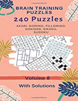 Brain Training Puzzles - Akari, Domino, Sudoku, Fillomino, Sikaku, Gokigen - Volume 8: 240 Puzzles With Solutions