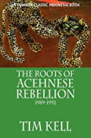 The Roots of Acehnese Rebellion, 1989-1992