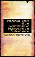 First Annual Report of the Commissioner of Highways for the State of Maine