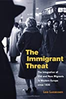 The Immigrant Threat: The Integration Of Old And New Migrants In Western Europe Since 1850 (Studies of World Migrations)