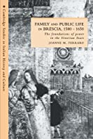 Family and Public Life in Brescia, 1580–1650: The Foundations of Power in the Venetian State (Cambridge Studies in Italian History and Culture)