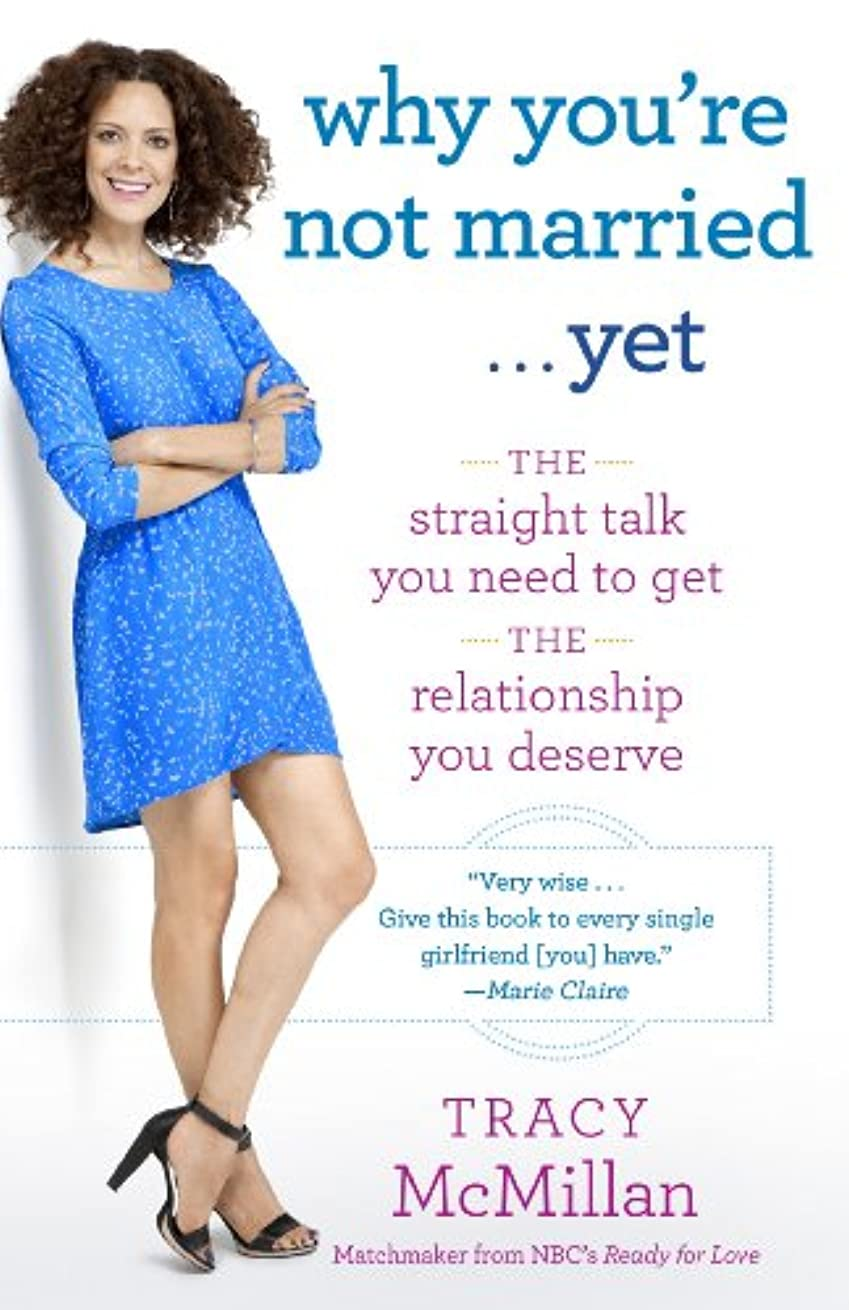 Why You're Not Married . . . Yet: The Straight Talk You Need to Get the Relationship You Deserve (English Edition)
