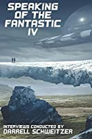 Speaking of the Fantastic IV: Interviews with Science Fiction and Fantasy Authors