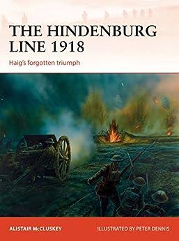 The Hindenburg Line 1918: Haig's forgotten triumph (Campaign Book 315) by [McCluskey, Alistair]