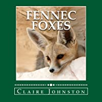 Fennec Foxes: Wily Desert Hunters (My Favorite Animals)