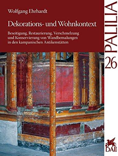 Download Dekorations- Und Wohnkontext: Beseitigung, Restaurierung, Verschmelzung Und Konservierung Von Wandbemalungen in Den Kampanischen Antikenstatten (Palilia) 3895008974