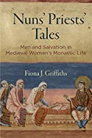 Nuns' Priests' Tales: Men and Salvation in Medieval Women's Monastic Life (The Middle Ages Series)